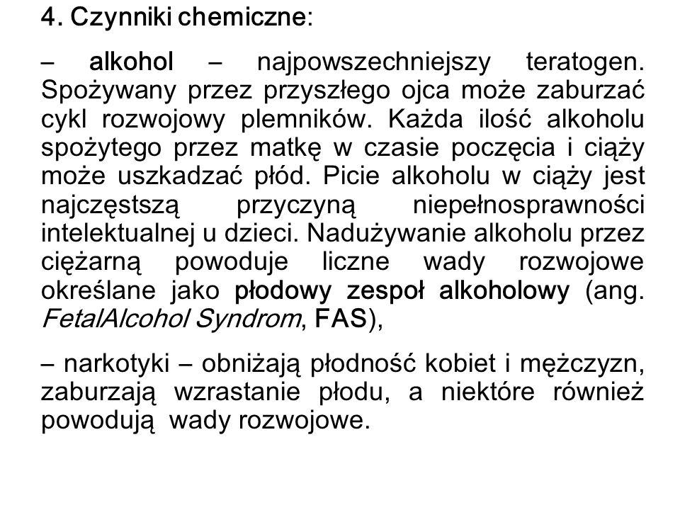 4. Czynniki chemiczne: – alkohol – najpowszechniejszy teratogen. Spożywany przez przyszłego ojca może zaburzać cykl rozwojowy plemników. Każda ilość a