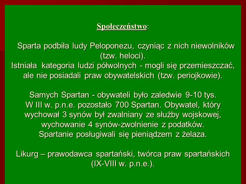 Społeczeństwo: Sparta podbiła ludy Peloponezu, czyniąc z nich niewolników (tzw. heloci). Istniała kategoria ludzi półwolnych - mogli się przemieszczać