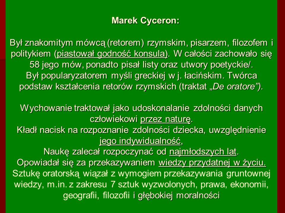 Marek Cyceron: Był znakomitym mówcą (retorem) rzymskim, pisarzem, filozofem i politykiem (piastował godność konsula). W całości zachowało się 58 jego