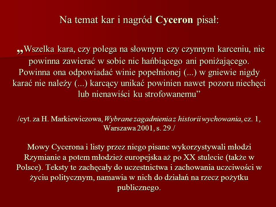 Na temat kar i nagród Cyceron pisał: Wszelka kara, czy polega na słownym czy czynnym karceniu, nie powinna zawierać w sobie nic hańbiącego ani poniżaj