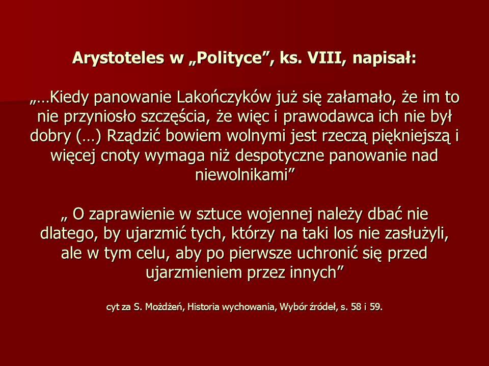 Arystoteles w Polityce, ks. VIII, napisał: …Kiedy panowanie Lakończyków już się załamało, że im to nie przyniosło szczęścia, że więc i prawodawca ich