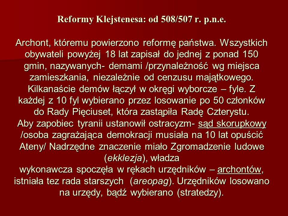 Reformy Klejstenesa: od 508/507 r. p.n.e. Archont, któremu powierzono reformę państwa. Wszystkich obywateli powyżej 18 lat zapisał do jednej z ponad 1