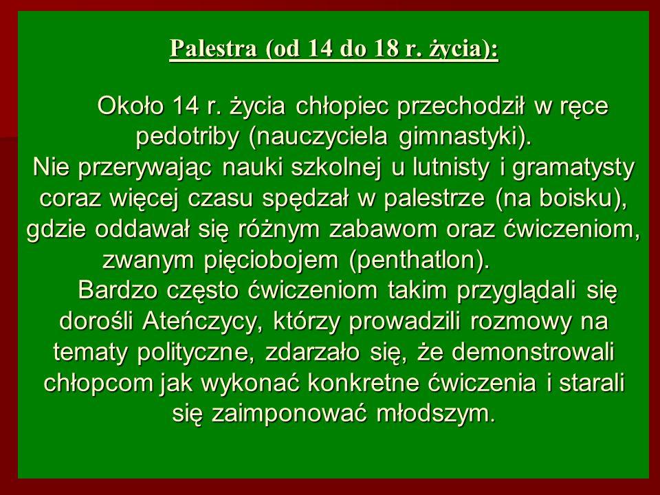 Palestra (od 14 do 18 r. życia): Około 14 r. życia chłopiec przechodził w ręce pedotriby (nauczyciela gimnastyki). Nie przerywając nauki szkolnej u lu