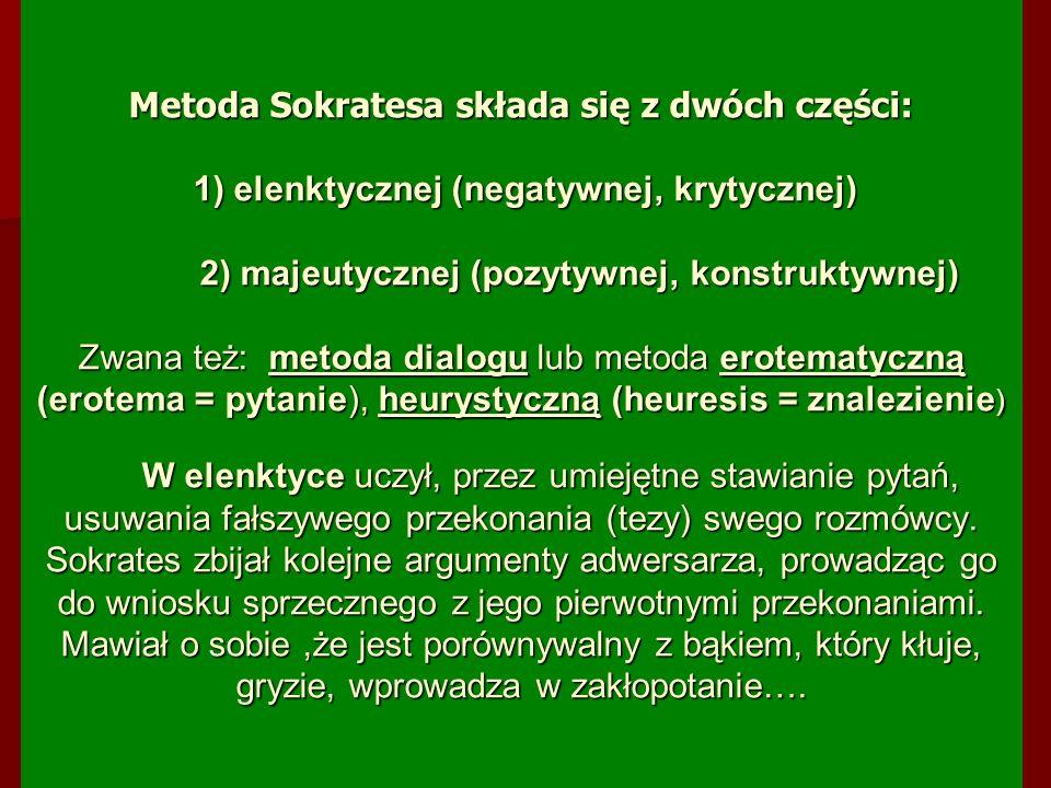 Metoda Sokratesa składa się z dwóch części: 1) elenktycznej (negatywnej, krytycznej) 2) majeutycznej (pozytywnej, konstruktywnej) Zwana też: metoda di