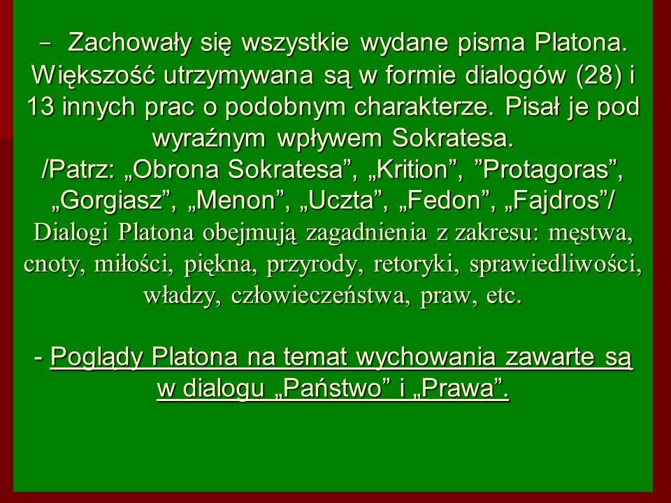 - Zachowały się wszystkie wydane pisma Platona. Większość utrzymywana są w formie dialogów (28) i 13 innych prac o podobnym charakterze. Pisał je pod