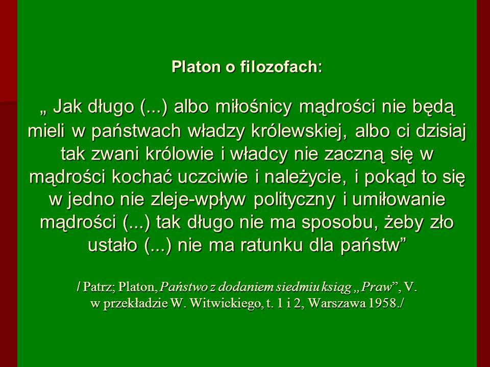 Platon o filozofach : Jak długo (...) albo miłośnicy mądrości nie będą mieli w państwach władzy królewskiej, albo ci dzisiaj tak zwani królowie i wład
