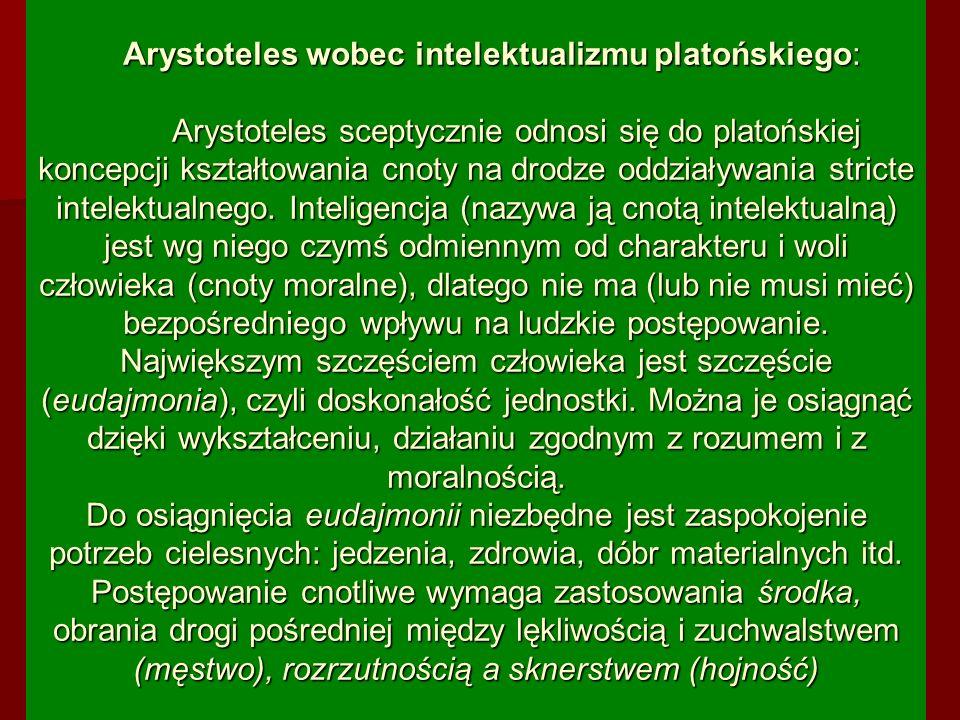 Arystoteles wobec intelektualizmu platońskiego: Arystoteles sceptycznie odnosi się do platońskiej koncepcji kształtowania cnoty na drodze oddziaływani