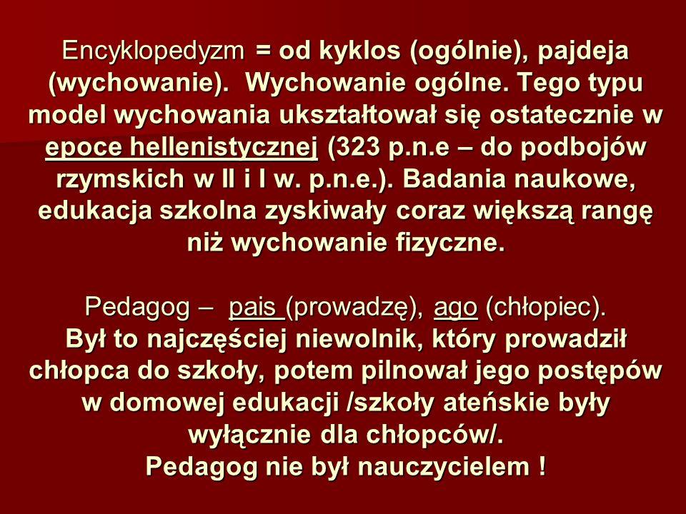 Encyklopedyzm = od kyklos (ogólnie), pajdeja (wychowanie). Wychowanie ogólne. Tego typu model wychowania ukształtował się ostatecznie w epoce hellenis