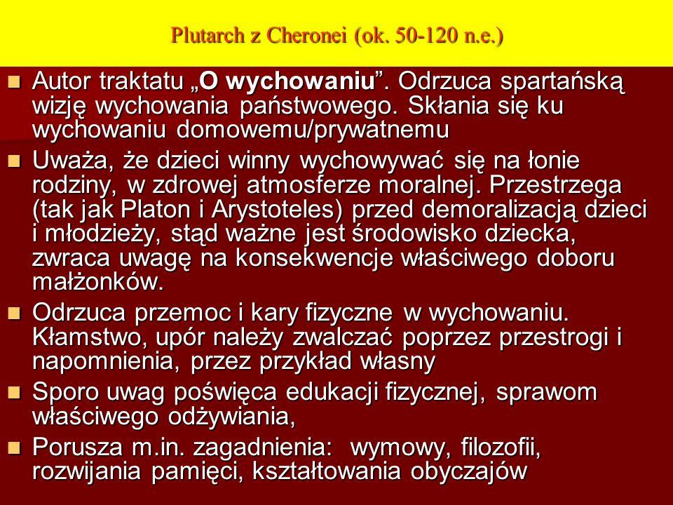 Plutarch z Cheronei (ok. 50-120 n.e.) Autor traktatu O wychowaniu. Odrzuca spartańską wizję wychowania państwowego. Skłania się ku wychowaniu domowemu