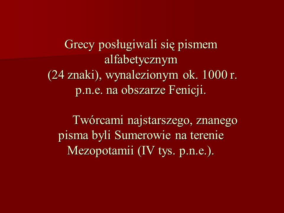 Grecy posługiwali się pismem alfabetycznym (24 znaki), wynalezionym ok. 1000 r. p.n.e. na obszarze Fenicji. Twórcami najstarszego, znanego pisma byli