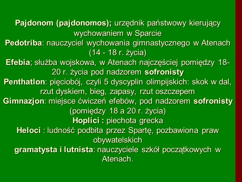 Pajdonom (pajdonomos); urzędnik państwowy kierujący wychowaniem w Sparcie Pedotriba: nauczyciel wychowania gimnastycznego w Atenach (14 - 18 r. życia)