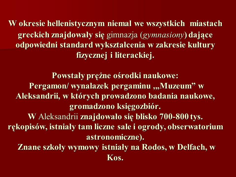 W okresie hellenistycznym niemal we wszystkich miastach greckich znajdowały się gimnazja (gymnasiony) dające odpowiedni standard wykształcenia w zakre