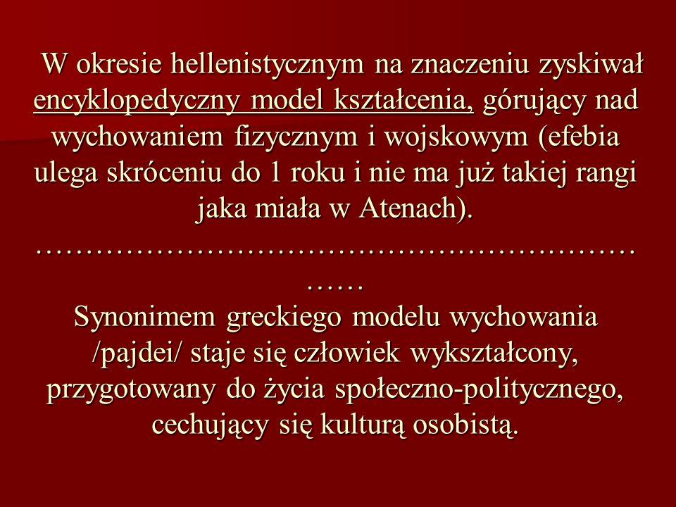 W okresie hellenistycznym na znaczeniu zyskiwał encyklopedyczny model kształcenia, górujący nad wychowaniem fizycznym i wojskowym (efebia ulega skróce