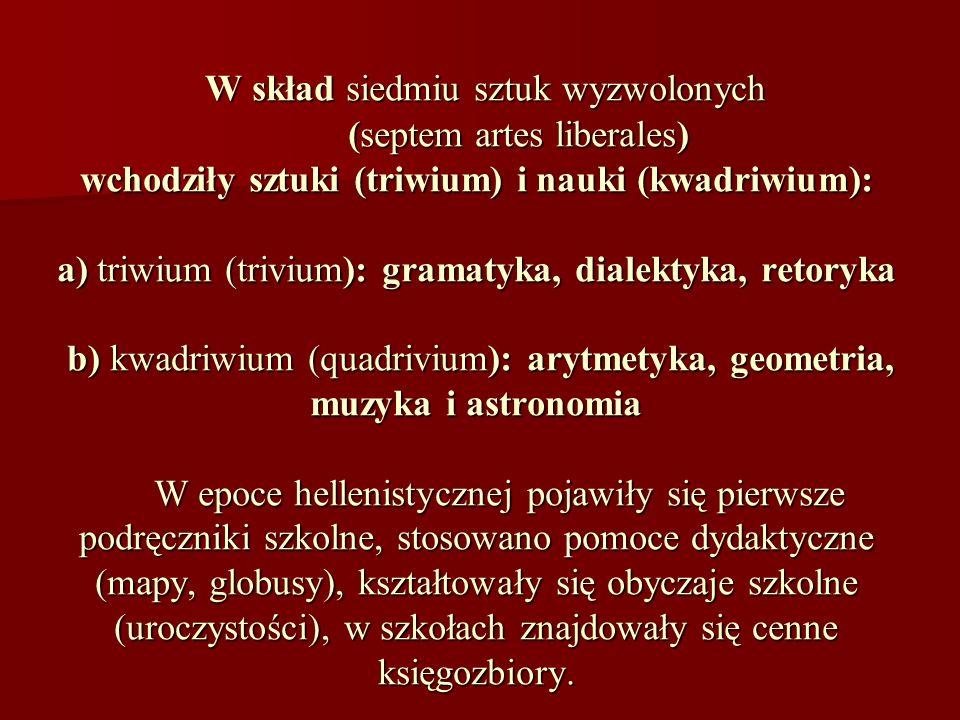 W skład siedmiu sztuk wyzwolonych (septem artes liberales) wchodziły sztuki (triwium) i nauki (kwadriwium): a) triwium (trivium): gramatyka, dialektyk