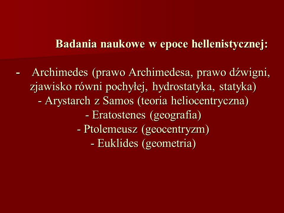 Badania naukowe w epoce hellenistycznej: - Archimedes (prawo Archimedesa, prawo dźwigni, zjawisko równi pochyłej, hydrostatyka, statyka) - Arystarch z
