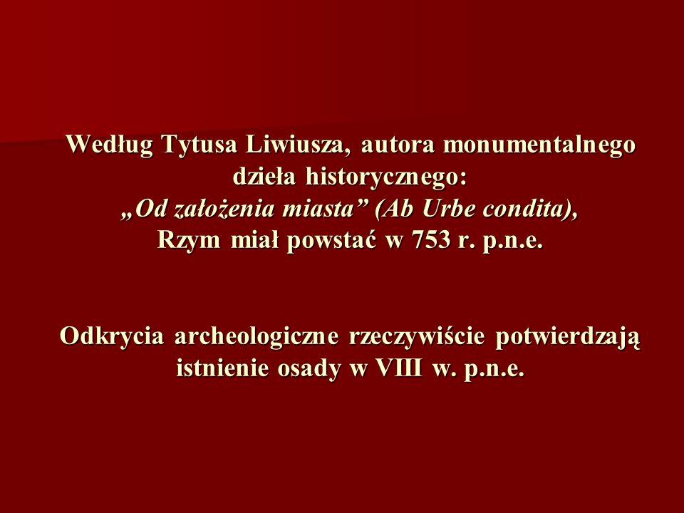 Według Tytusa Liwiusza, autora monumentalnego dzieła historycznego: Od założenia miasta (Ab Urbe condita), Rzym miał powstać w 753 r. p.n.e. Odkrycia