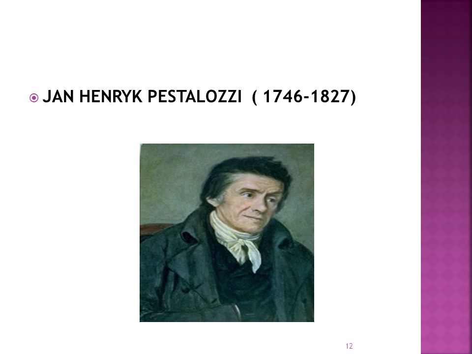 JAN HENRYK PESTALOZZI ( 1746-1827) 12