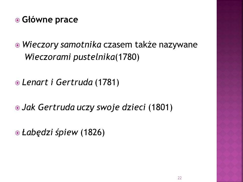 Główne prace Wieczory samotnika czasem także nazywane Wieczorami pustelnika(1780) Lenart i Gertruda (1781) Jak Gertruda uczy swoje dzieci (1801) Łabęd