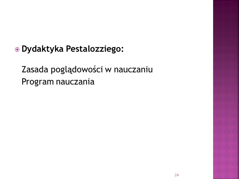 Dydaktyka Pestalozziego: Zasada poglądowości w nauczaniu Program nauczania 24