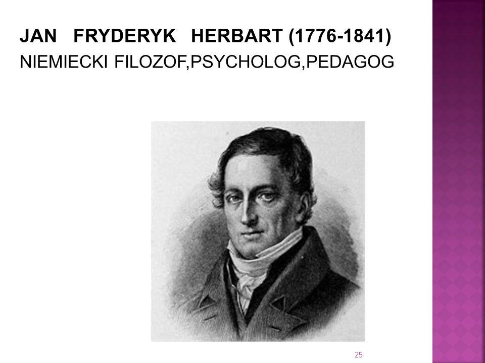 JAN FRYDERYK HERBART (1776-1841) NIEMIECKI FILOZOF,PSYCHOLOG,PEDAGOG 25