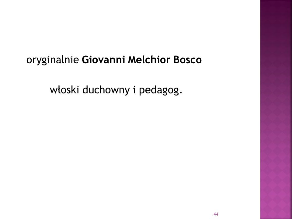 oryginalnie Giovanni Melchior Bosco włoski duchowny i pedagog. 44
