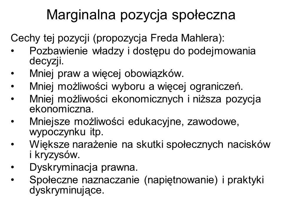 Marginalna pozycja społeczna Cechy tej pozycji (propozycja Freda Mahlera): Pozbawienie władzy i dostępu do podejmowania decyzji. Mniej praw a więcej o