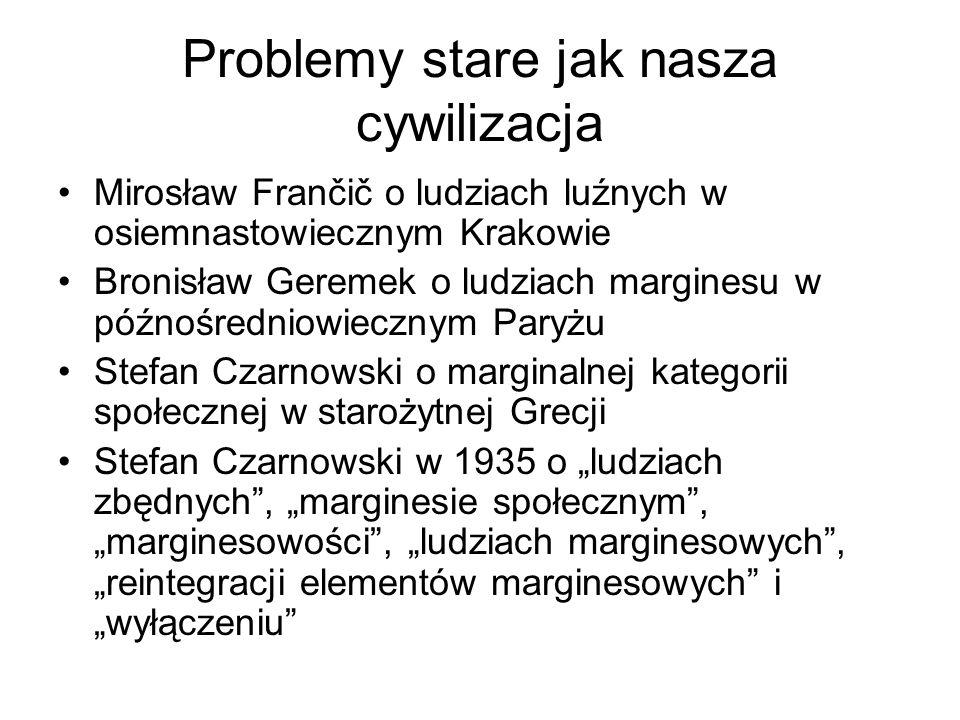 Problemy stare jak nasza cywilizacja Mirosław Frančič o ludziach luźnych w osiemnastowiecznym Krakowie Bronisław Geremek o ludziach marginesu w późnoś