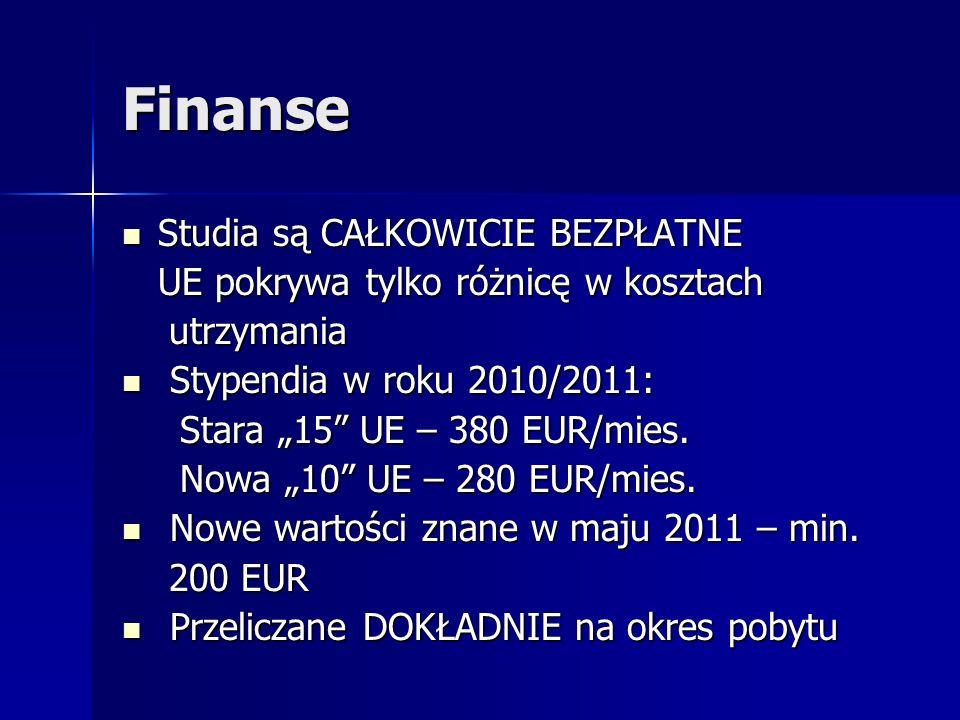 Finanse Studia są CAŁKOWICIE BEZPŁATNE Studia są CAŁKOWICIE BEZPŁATNE UE pokrywa tylko różnicę w kosztach utrzymania utrzymania Stypendia w roku 2010/