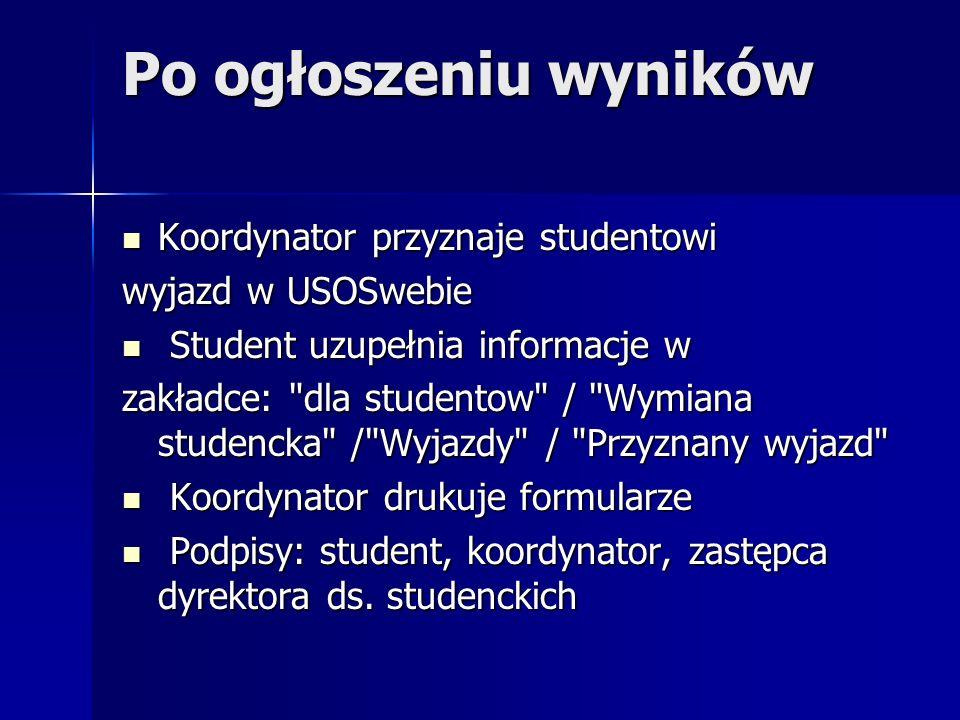 Po ogłoszeniu wyników Koordynator przyznaje studentowi Koordynator przyznaje studentowi wyjazd w USOSwebie Student uzupełnia informacje w Student uzup