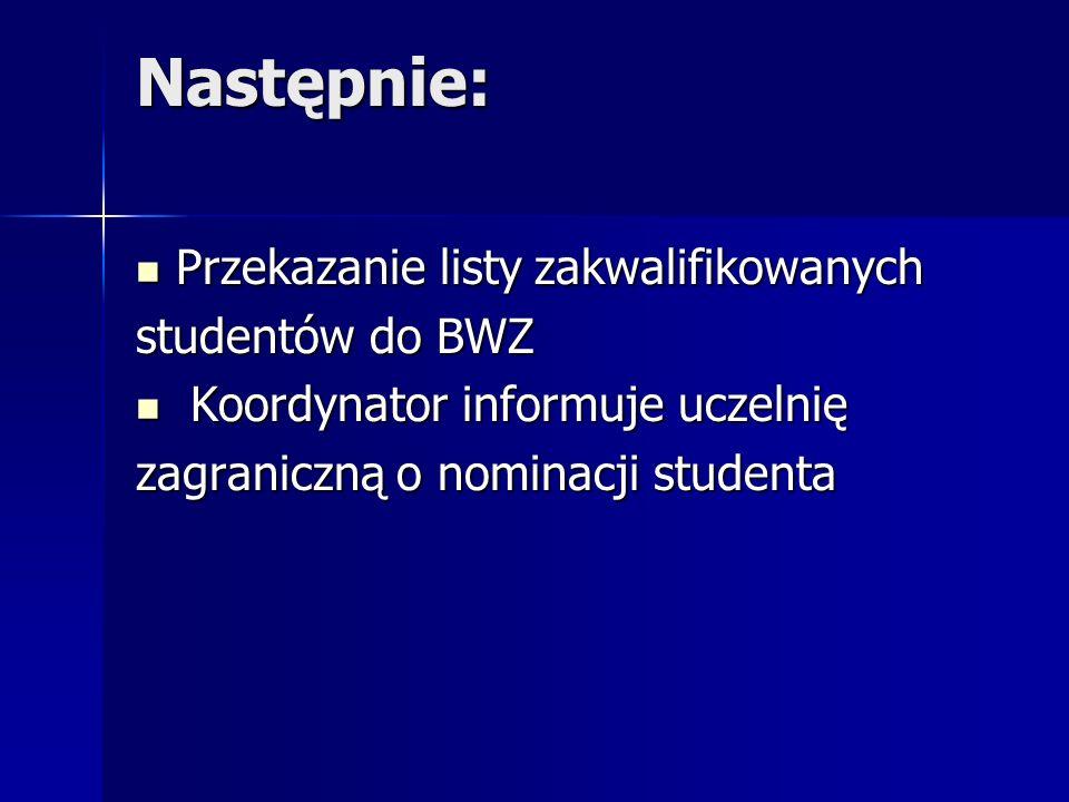 Następnie: Przekazanie listy zakwalifikowanych Przekazanie listy zakwalifikowanych studentów do BWZ Koordynator informuje uczelnię Koordynator informu