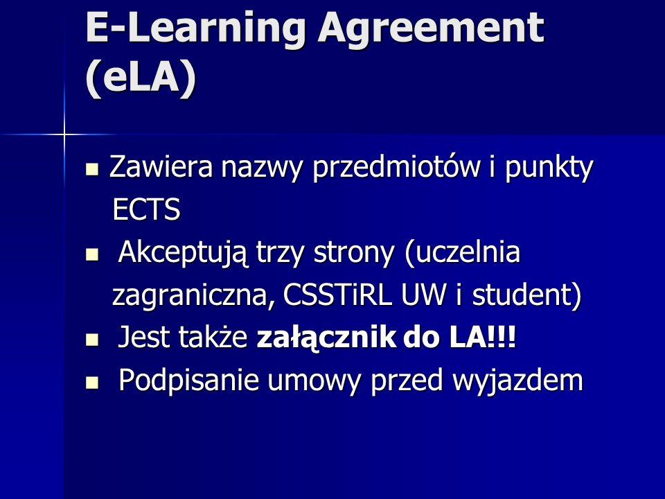 E-Learning Agreement (eLA) Zawiera nazwy przedmiotów i punkty Zawiera nazwy przedmiotów i punkty ECTS ECTS Akceptują trzy strony (uczelnia Akceptują t