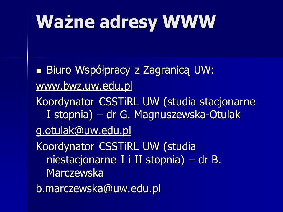 Ważne adresy WWW Biuro Współpracy z Zagranicą UW: Biuro Współpracy z Zagranicą UW: www.bwz.uw.edu.pl Koordynator CSSTiRL UW (studia stacjonarne I stop