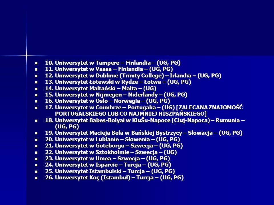 10. Uniwersytet w Tampere – Finlandia – (UG, PG) 11. Uniwersytet w Vaasa – Finlandia – (UG, PG) 12. Uniwersytet w Dublinie (Trinity College) – Irlandi