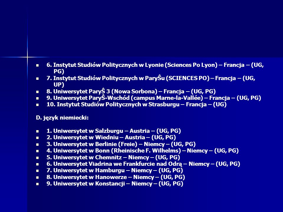 6. Instytut Studiów Politycznych w Lyonie (Sciences Po Lyon) – Francja – (UG, PG) 7. Instytut Studiów Politycznych w ParyŜu (SCIENCES PO) – Francja –