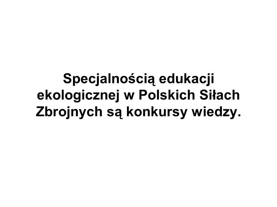 Specjalnością edukacji ekologicznej w Polskich Siłach Zbrojnych są konkursy wiedzy.