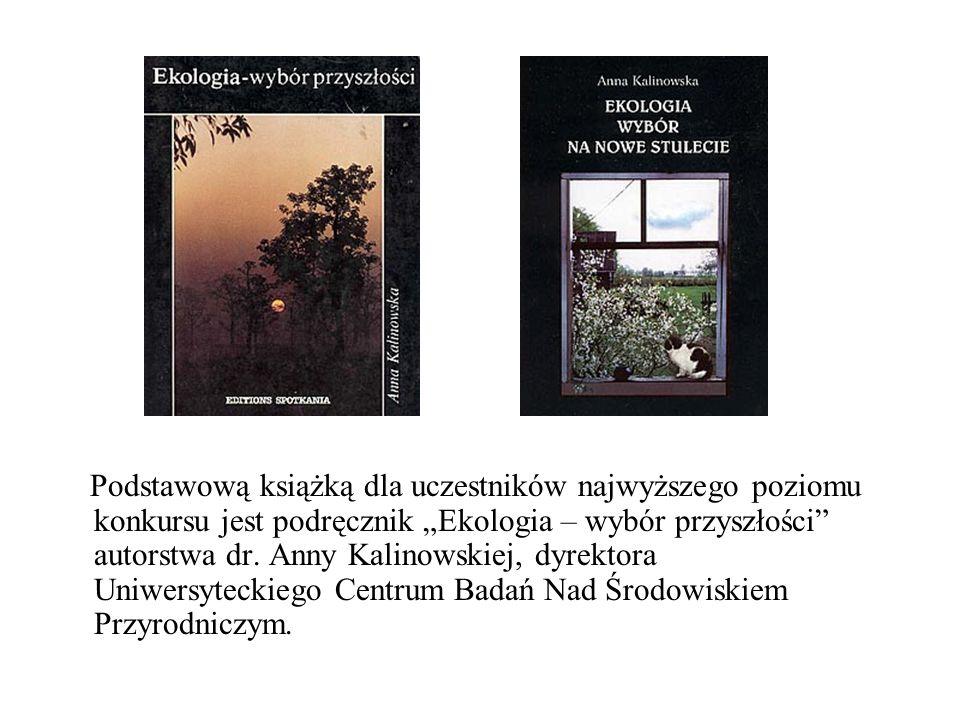 Podstawową książką dla uczestników najwyższego poziomu konkursu jest podręcznik Ekologia – wybór przyszłości autorstwa dr. Anny Kalinowskiej, dyrektor