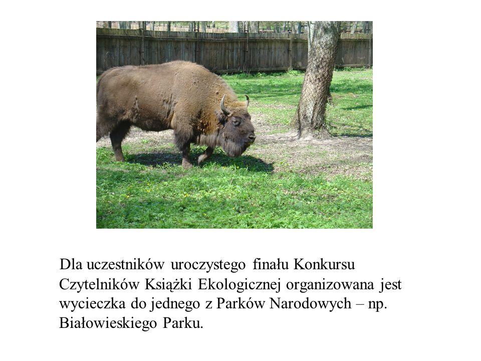 Dla uczestników uroczystego finału Konkursu Czytelników Książki Ekologicznej organizowana jest wycieczka do jednego z Parków Narodowych – np. Białowie