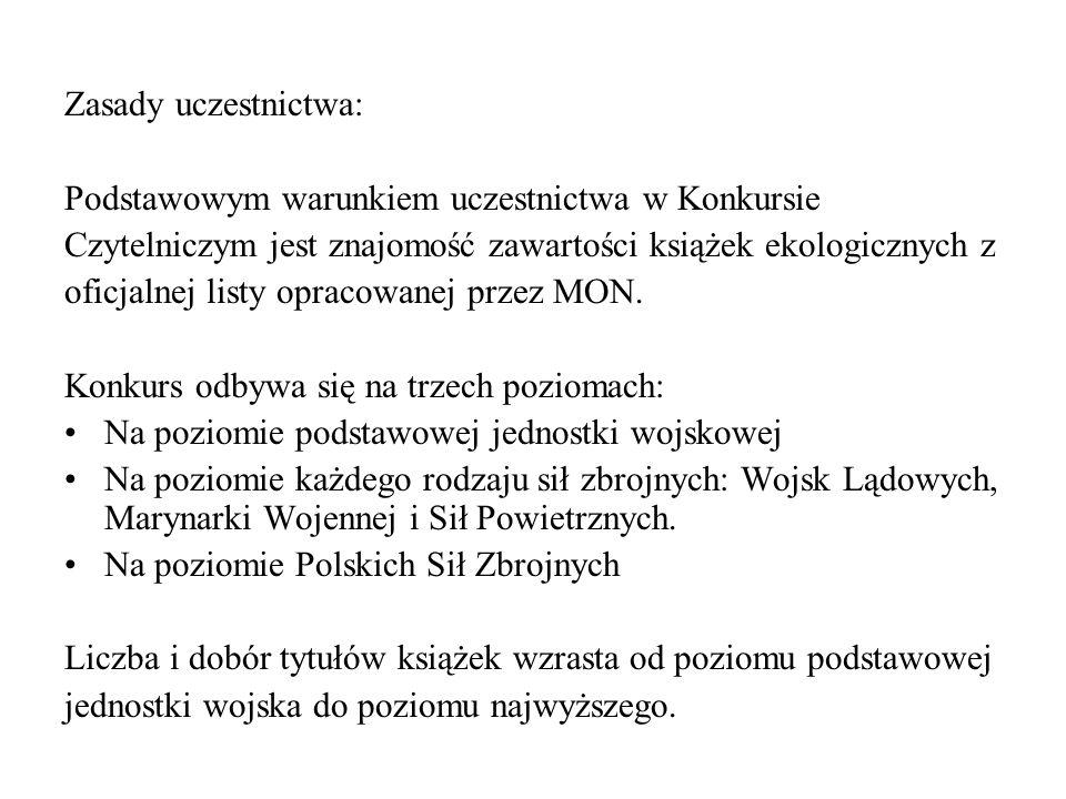 Zasady uczestnictwa: Podstawowym warunkiem uczestnictwa w Konkursie Czytelniczym jest znajomość zawartości książek ekologicznych z oficjalnej listy opracowanej przez MON.