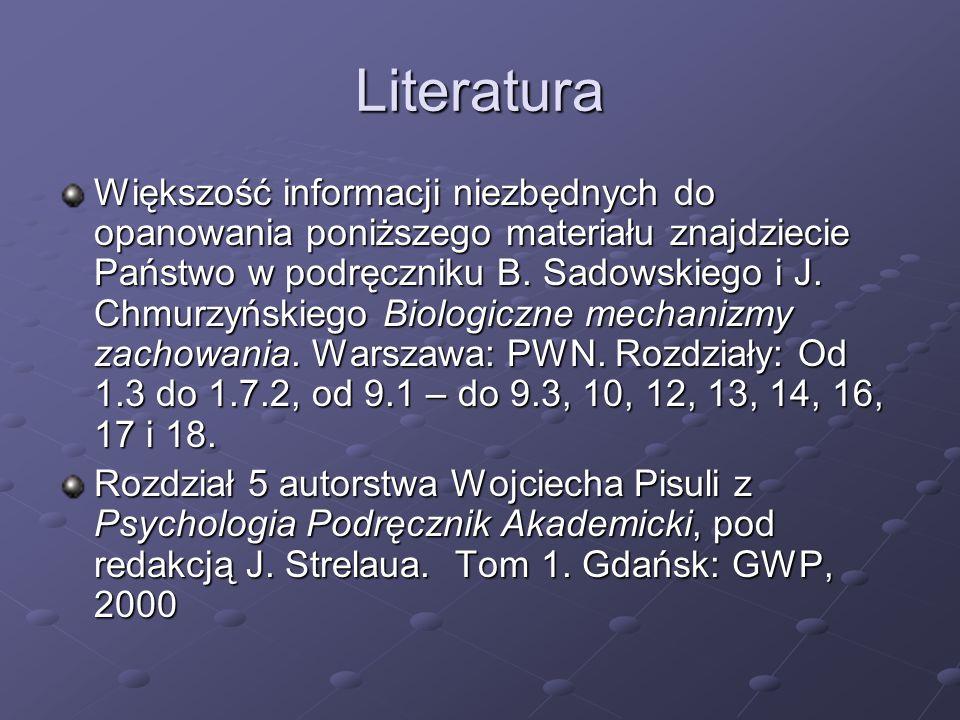 Literatura Większość informacji niezbędnych do opanowania poniższego materiału znajdziecie Państwo w podręczniku B. Sadowskiego i J. Chmurzyńskiego Bi