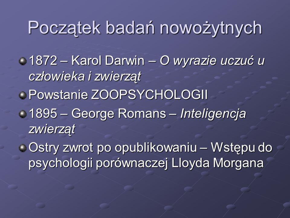 Początek badań nowożytnych 1872 – Karol Darwin – O wyrazie uczuć u człowieka i zwierząt Powstanie ZOOPSYCHOLOGII 1895 – George Romans – Inteligencja z