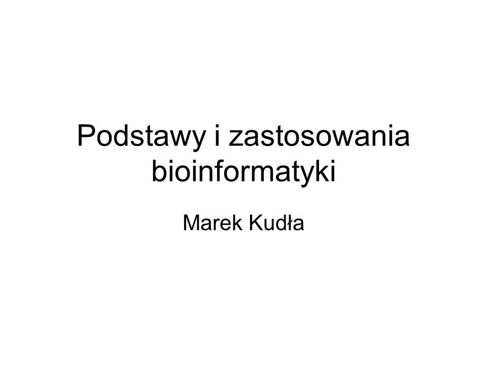 Podstawy i zastosowania bioinformatyki Marek Kudła
