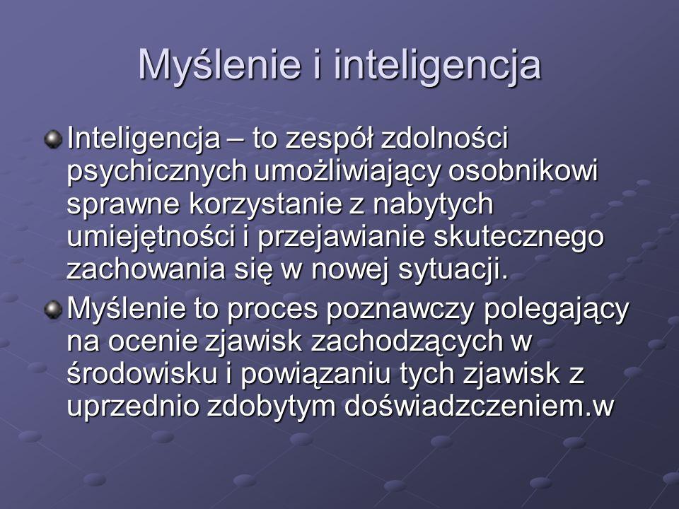 Myślenie i inteligencja Inteligencja – to zespół zdolności psychicznych umożliwiający osobnikowi sprawne korzystanie z nabytych umiejętności i przejaw