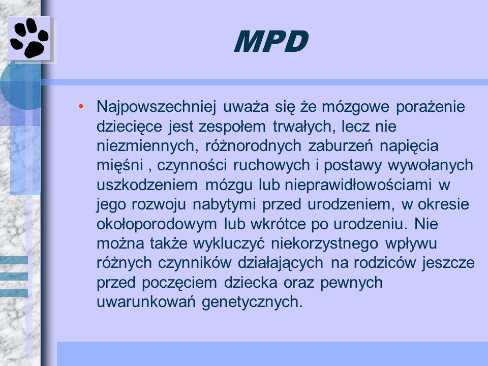 MPD Najpowszechniej uważa się że mózgowe porażenie dziecięce jest zespołem trwałych, lecz nie niezmiennych, różnorodnych zaburzeń napięcia mięśni, czy