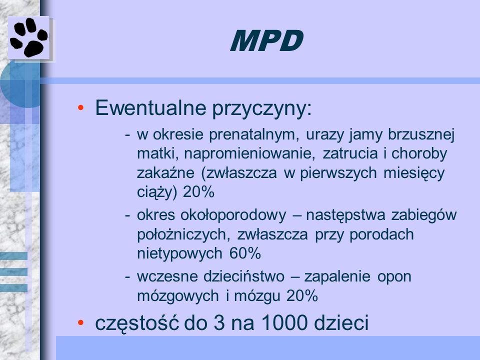 MPD Ewentualne przyczyny: -w okresie prenatalnym, urazy jamy brzusznej matki, napromieniowanie, zatrucia i choroby zakaźne (zwłaszcza w pierwszych mie