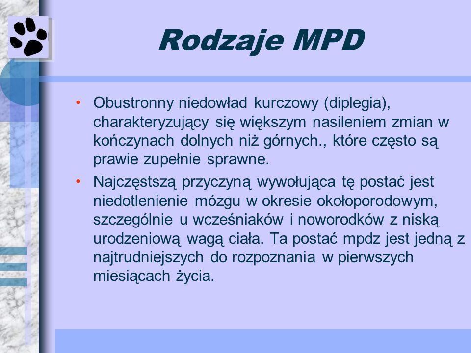 Rodzaje MPD Obustronny niedowład kurczowy (diplegia), charakteryzujący się większym nasileniem zmian w kończynach dolnych niż górnych., które często s