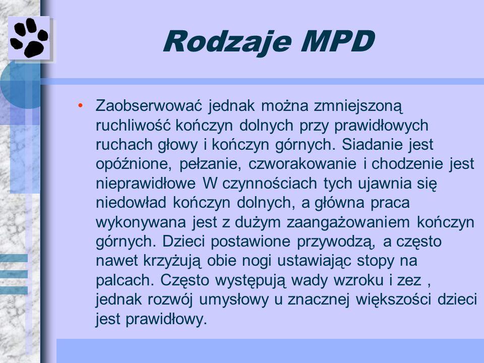 Rodzaje MPD Zaobserwować jednak można zmniejszoną ruchliwość kończyn dolnych przy prawidłowych ruchach głowy i kończyn górnych. Siadanie jest opóźnion