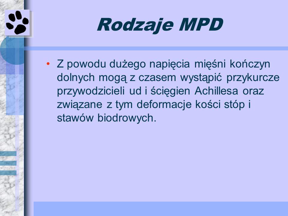 Rodzaje MPD Z powodu dużego napięcia mięśni kończyn dolnych mogą z czasem wystąpić przykurcze przywodzicieli ud i ścięgien Achillesa oraz związane z t