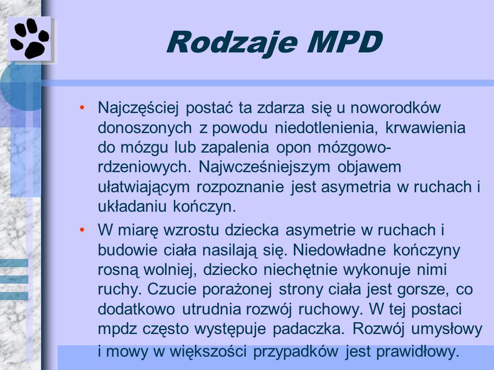 Rodzaje MPD Najczęściej postać ta zdarza się u noworodków donoszonych z powodu niedotlenienia, krwawienia do mózgu lub zapalenia opon mózgowo- rdzenio