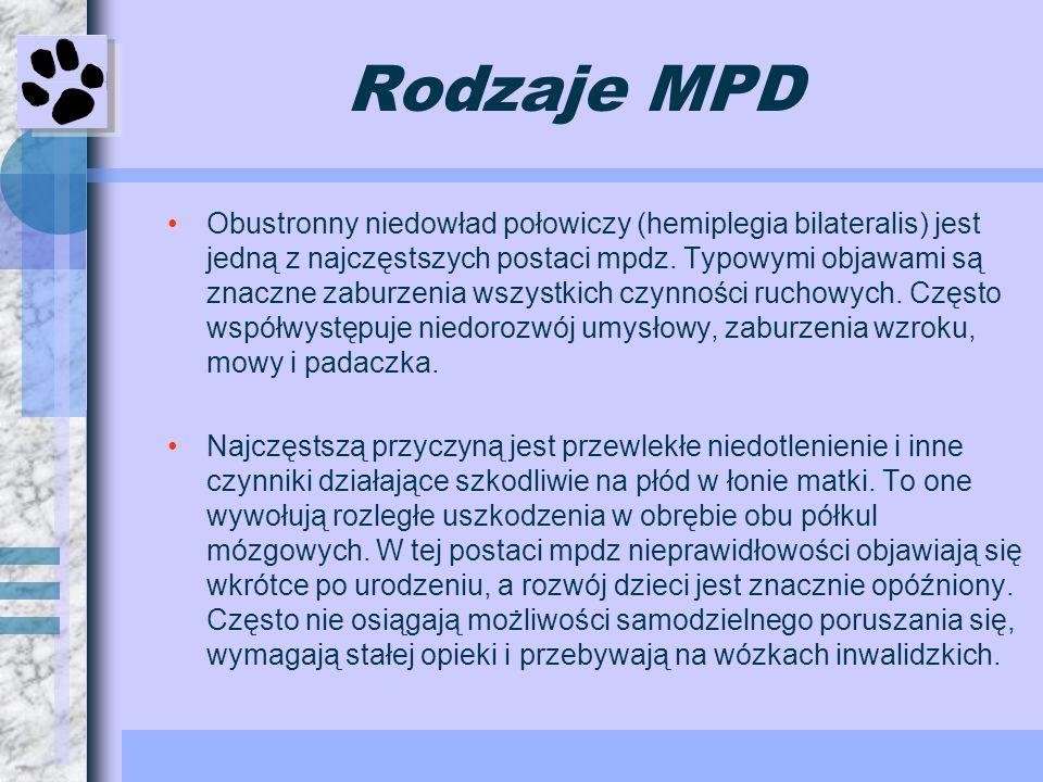 Rodzaje MPD Obustronny niedowład połowiczy (hemiplegia bilateralis) jest jedną z najczęstszych postaci mpdz. Typowymi objawami są znaczne zaburzenia w