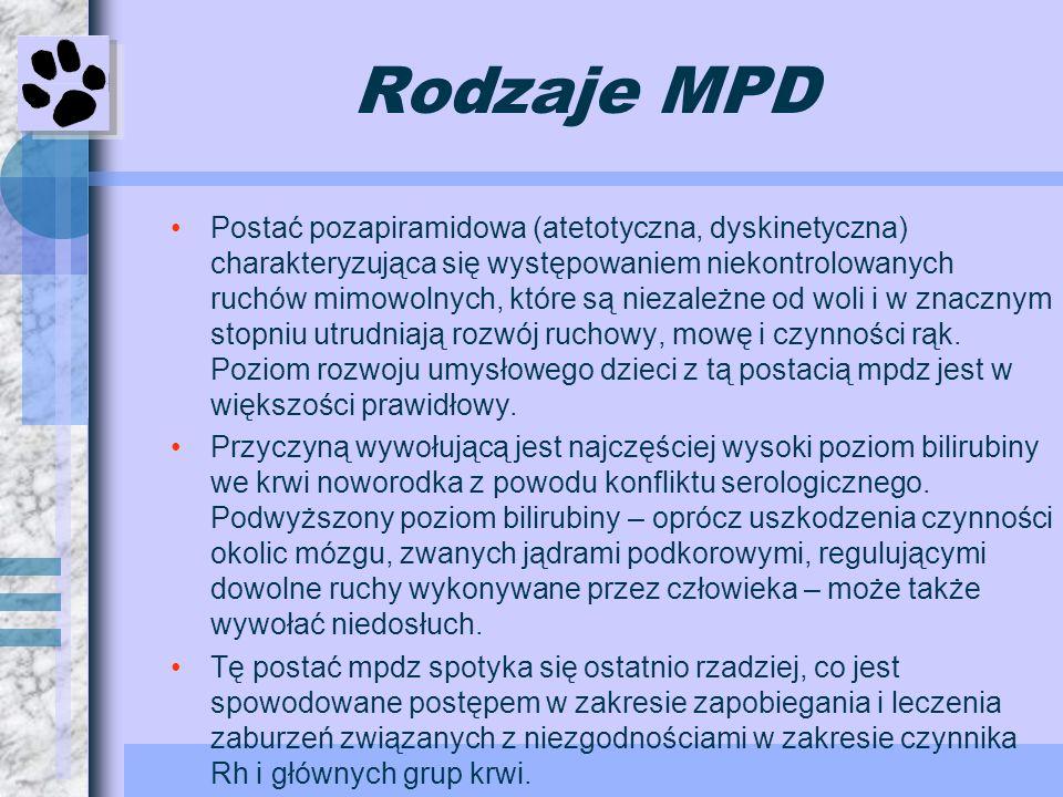 Rodzaje MPD Postać pozapiramidowa (atetotyczna, dyskinetyczna) charakteryzująca się występowaniem niekontrolowanych ruchów mimowolnych, które są nieza